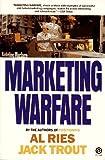 Marketing Warfare, Al Ries and Jack Trout, 0452258618