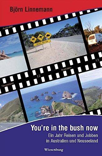 You're in the bush now - Ein Jahr Reisen und Jobben in Australien und Neuseeland