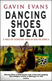 Front cover for the book Dancing Shoes is Dead - A tale of fighting men in South Africa by GAVIN EVANS