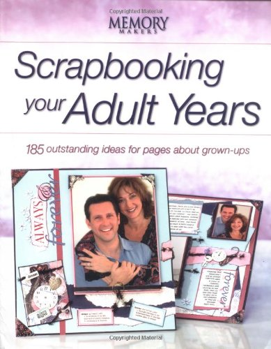 Scrapbooking Your Adult Years: 185 Outstanding Ideas For Pages About Grown-ups (Memory Makers) - Memory Makers Scrapbooking