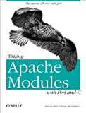 Writing Apache Modules with Perl and C: The Apache API and mod_perl, Doug MacEachern, Lincoln Stein, 156592567X