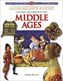 Clothes and Crafts in the Middle Ages (Clothes and Crafts in History)