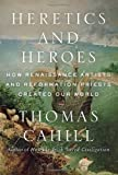 Heretics and Heroes, Thomas Cahill, 0385495579