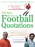 The Book of Football Quotations, Phil Shaw, 0091923336