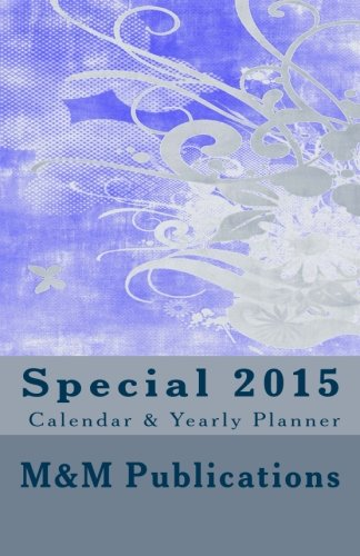 Special 2015 Calendar & Yearly Planner: Informative and Handy 2015 Yearly/Daily Calendar and Planner - Full Moon Indication - Equinox/Solstice ... Astronomical Data - Plenty of Space For Notes