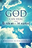 Only God Can Heal the Broken-Hearted