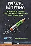 Make Writing: 5 Teaching Strategies That Turn Writer's Workshop Into a Maker Space (Hack Learning Series) (Volume 2)