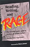 Reading, Writing and Rage : The Terrible Price Paid by Victims of School Failure, Ungerleider, Dorothy F., 0965025209