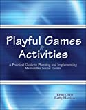 Playful Games and Activities : A Practical Guide to Planning and Implementing Memorable Social Events, Olson, Ernest G. and Martinez, Kathy, 0757524605