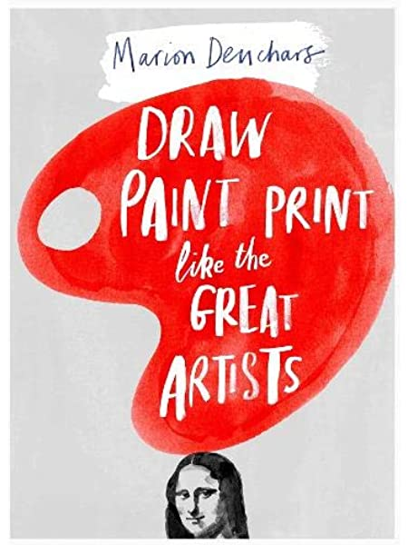 Draw Paint Print Like The Great Artists Deuchars Marion 9781780672816 Amazon Com Books