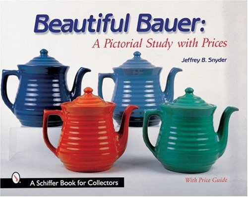 Beautiful Bauer: A Pictorial Study With Prices (Schiffer Book For Collectors)