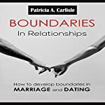 Boundaries in Relationships: How to Develop Boundaries in Marriage and Dating | Patricia Carlisle