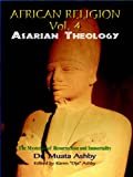 African Religion: Asarian Theology: The Path of Mystical Awakening and the Keys to Immortality: Volume 4
