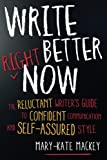 Write Better Right Now: The Reluctant Writer's Guide to Confident Communication and Self-Assured Style