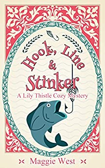 Hook, Line and Stinker (A Lily Thistle Cozy Mystery Book 1) by [West, Maggie]