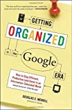 Getting Organized in the Google Era: How to Stay Efficient, Productive (and Sane) in an Information-Saturated World by Douglas Merrill (2011-05-03)