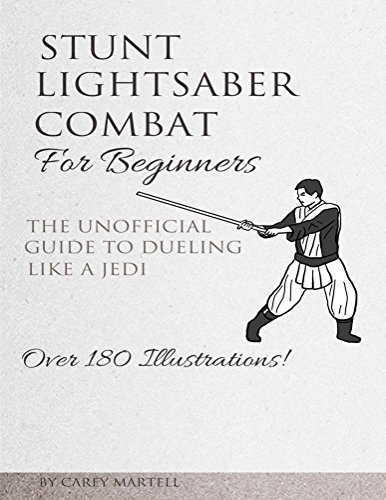 Stunt Lightsaber Combat For Beginners: The Unofficial Guide to Dueling Like a Jedi Carey Lights