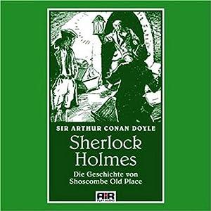 Die Geschichte von Shoscombe Old Place (Die Abenteuer des Sherlock Holmes) Hörbuch