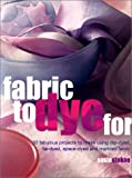 Fabric to Dye For, Susie Stokoe, 1842156829