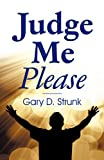 Judge Me Please, Gary D. Strunk, 1572587431