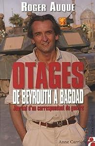 Otages de Beyrouth à Bagdad : Journal d'un correspondant de guerre par Roger Auque