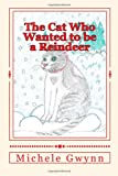 The Cat Who Wanted to Be a Reindeer, Miss Michele E. Gwynn, Michele E. Gwynn, 1468011871