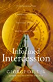 Informed Intercession: Transforming Your Community Through Spiritual Mapping and Strategic Prayer