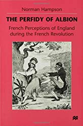 The Perfidy of Albion: French Perceptions of England during the French Revolution