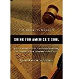 img - for [(Suing for America's Soul: John Whitehead, the Rutherford Institute, and Conservative Christians in the Courts )] [Author: R Jonathan Moore] [Jul-2007] book / textbook / text book