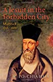 A Jesuit in the Forbidden City: Matteo Ricci, 1552-1610