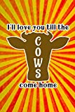 img - for I'll love you till the COWS come home: Cute Notebook Journal for Friends and Family Members book / textbook / text book