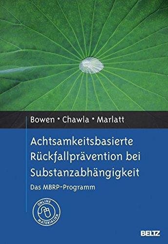 Achtsamkeitsbasierte Rückfallprävention bei Substanzabhängigkeit: Das MBRP-Programm. Mit Online-Materialien