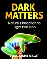 Dark Matters: Nature's Reaction to Light Pollution