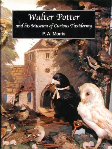 Download Walter Potter and His Museum of Curious Taxidermy pdf epub