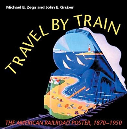 (Travel by Train: The American Railroad Poster, 1870-1950)