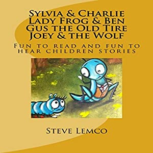 Sylvia & Charlie, Lady Frog & Ben, Gus the Old Tire, Joey & the Wolf Audiobook