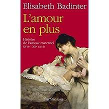 L'amour en plus. Histoire de l'amour maternel (CLIMATS NON FIC) (French Edition)
