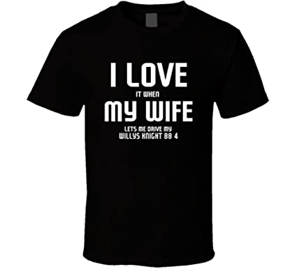 shambles tees love it when my wife lets me drive my willys knight 88