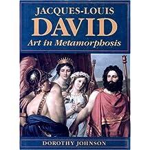 Jacques-Louis David: Art in Metamorphosis