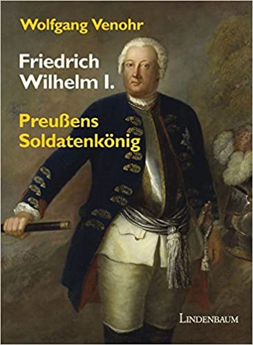 Friedrich Wilhelm I.: Preußens Soldatenkönig