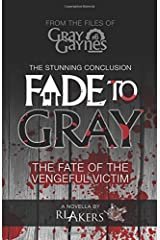 Fade to Gray: The Fate of the Vengeful Victim (Gray Gaynes) (Volume 6) Paperback