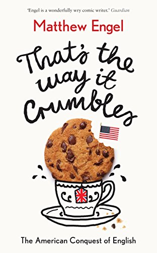 That's The Way It Crumbles: The American Conquest of the English Language (And Thats The Way The Cookie Crumbles)