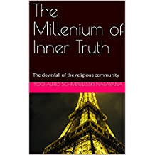 The Millennium of Inner Truth: The downfall of the religious community (Spiritual Yoga Book 1)
