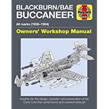 Blackburn/BAE Buccaneer Owners' Workshop Manual: All marks (1958-94) - Insights into the design, operation and preservation of the iconic Cold War carrier-borne and overland strike jet