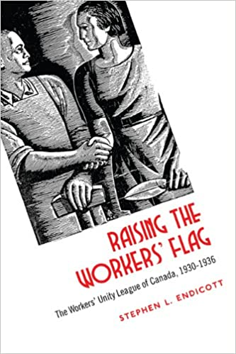 Raising the Workers Flag The Workers Unity League of Canada 1930-1936