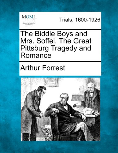 The Biddle Boys and Mrs. Soffel. The Great Pittsburg Tragedy and Romance
