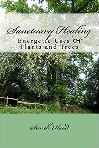 Sanctuary Healing: Energetic Uses Of Plants and Trees