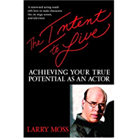The Intent to Live: Achieving Your True Potential as an Actor