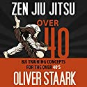 Zen Jiu Jitsu: Over 40 Audiobook by Oliver Staark Narrated by Kirk Hanley