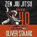 Zen Jiu Jitsu: Over 40 Audiobook by Oliver Staark Narrated by Kirk Hanley